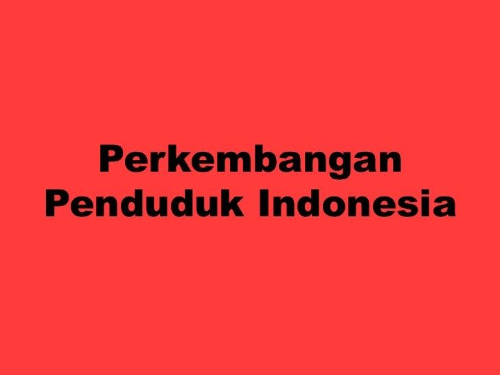 PerkembanganPenduduk Indonesia