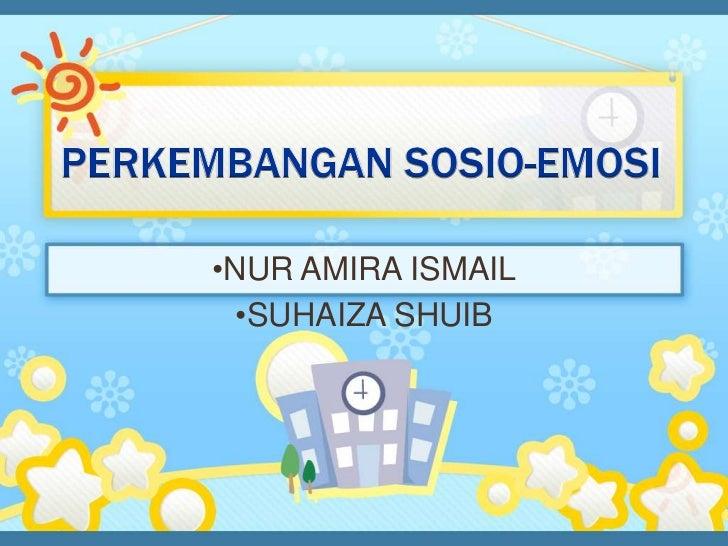 •NUR AMIRA ISMAIL  •SUHAIZA SHUIB