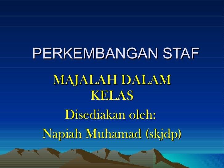 PERKEMBANGAN STAF MAJALAH DALAM KELAS Disediakan oleh:  Napiah Muhamad (skjdp)