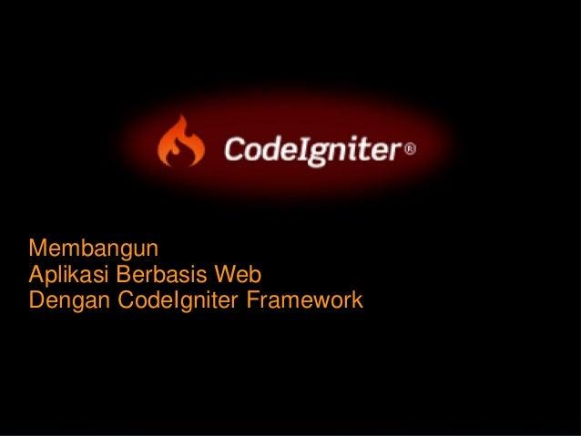 Membangun Aplikasi Berbasis Web Dengan CodeIgniter Framework