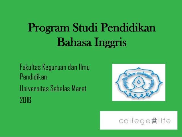 Program Studi Pendidikan Bahasa Inggris Fakultas Keguruan dan Ilmu Pendidikan Universitas Sebelas Maret 2016
