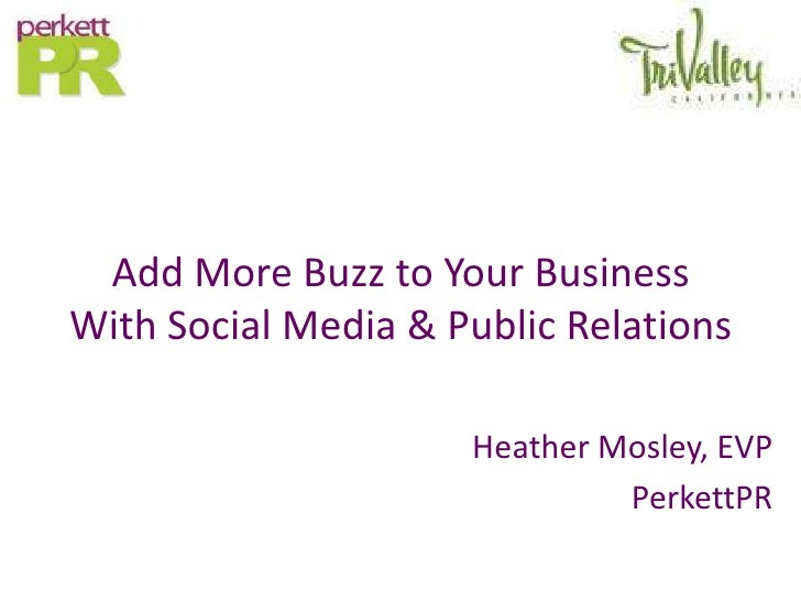 Add More Buzz to Your Business With Social Media & Public Relations                       Heather Mosley, EVP             ...