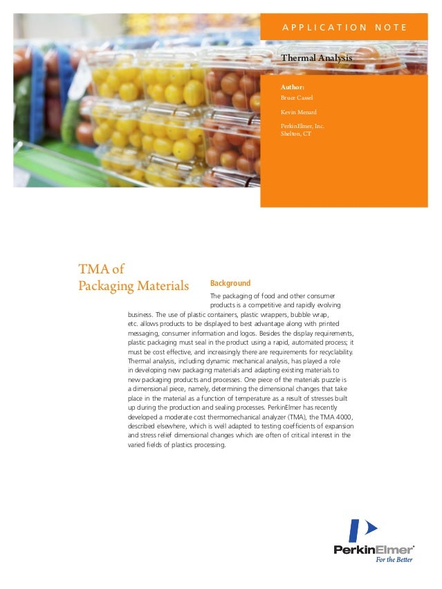 APPLICATION NOTE  Thermal Analysis Author: Bruce Cassel Kevin Menard PerkinElmer, Inc. Shelton, CT  TMA of Packaging Mater...