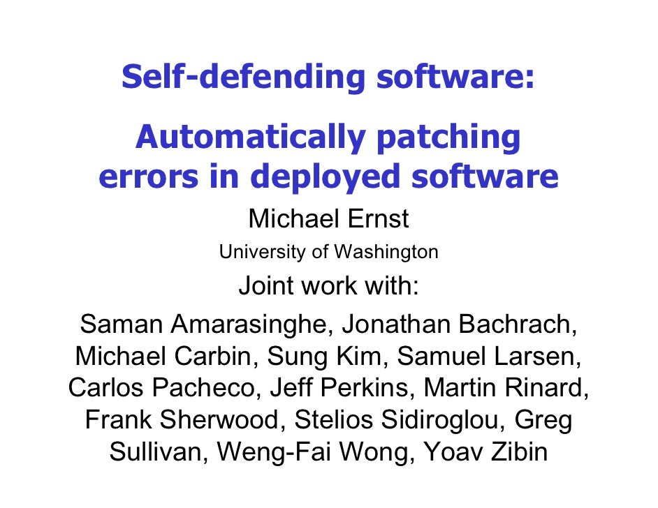 Self-defending software:                 g    Automatically patching  errors in deployed software               Michael Er...
