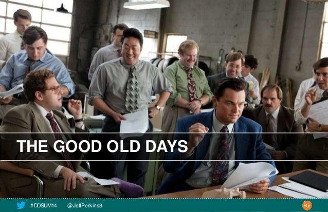 7  THE GOOD OLD DAYS  # DDSUM14 @JeffPerkins8