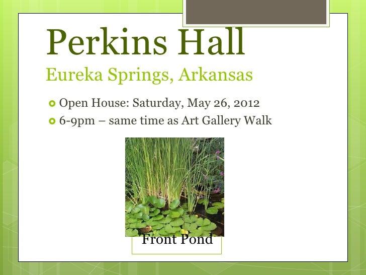 Perkins HallEureka Springs, Arkansas Open House: Saturday, May 26, 2012 6-9pm – same time as Art Gallery Walk           ...