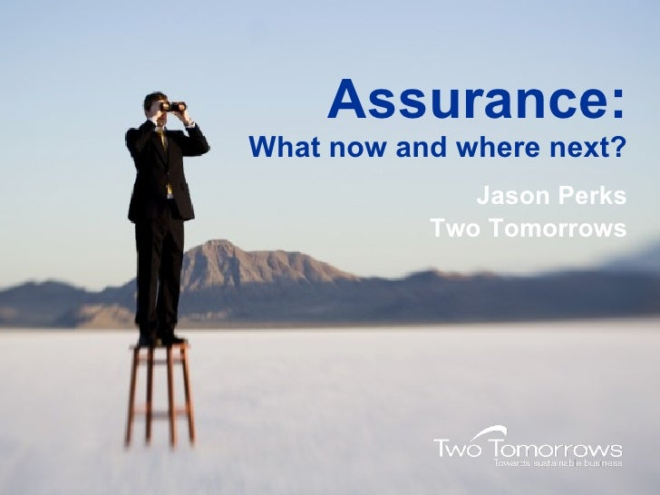 Assurance: What now and where next? Jason Perks Two Tomorrows