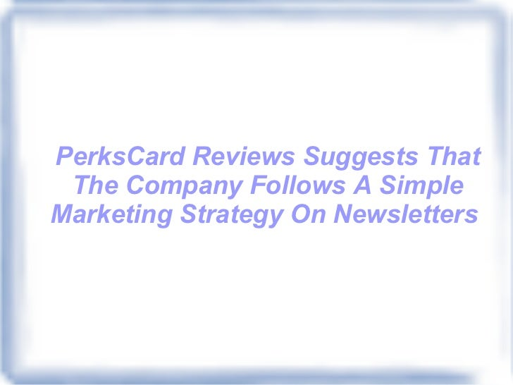 PerksCard Reviews Suggests That The Company Follows A Simple Marketing Strategy On Newsletters