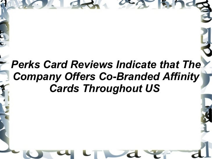 Perks Card Reviews Indicate that The Company Offers Co-Branded Affinity Cards Throughout US