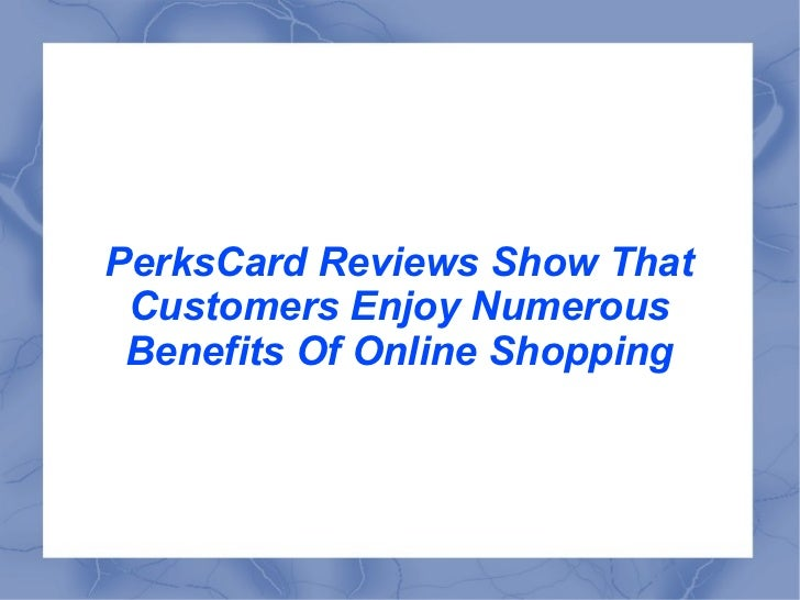 PerksCard Reviews Show That Customers Enjoy Numerous Benefits Of Online Shopping