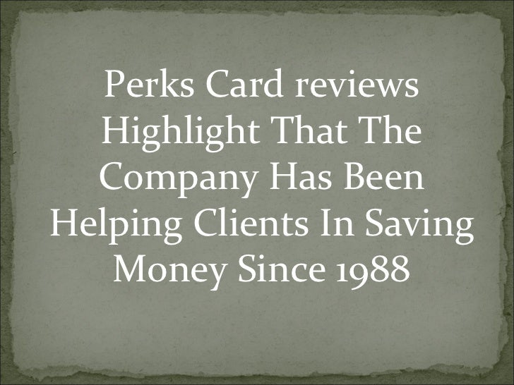 Perks Card reviews Highlight That The Company Has Been Helping Clients In Saving Money Since 1988