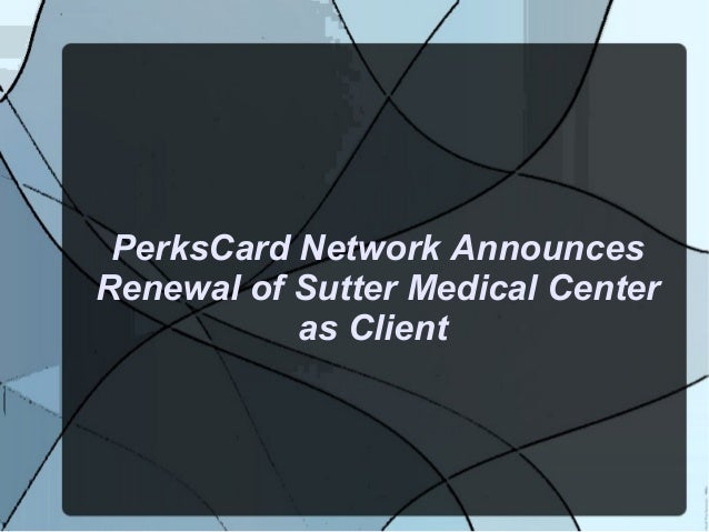 PerksCard Network Announces Renewal of Sutter Medical Center as Client