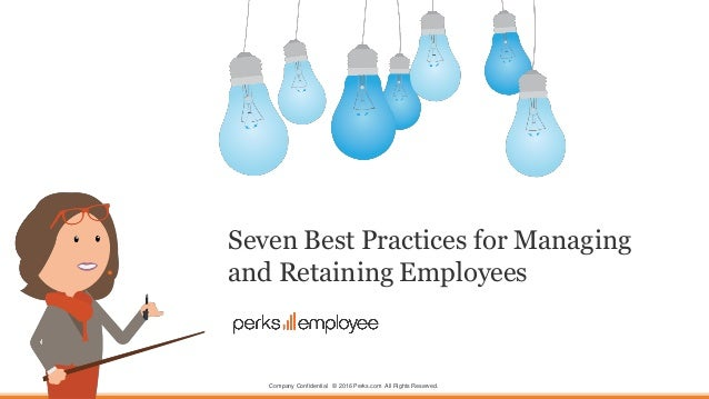Company Confidential © 2016 Perks.com All Rights Reserved. Seven Best Practices for Managing and Retaining Employees