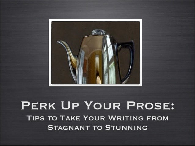 Perk Up Your Prose: Tips to Take Your Writing from Stagnant to Stunning