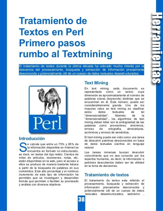 Tratamiento de Textos en Perl Primero pasos rumbo al Textmining El tratamiento de textos durante la última década ha cobra...