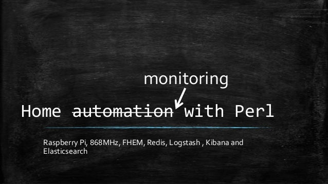 monitoring  Home automation with Perl Raspberry Pi, 868MHz, FHEM, Redis, Logstash , Kibana and Elasticsearch