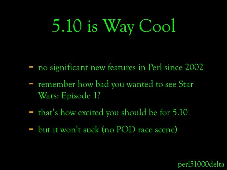 5.10 is Way Cool  - no significant new features in Perl since 2002 - remember how bad you wanted to see Star   Wars: Episo...