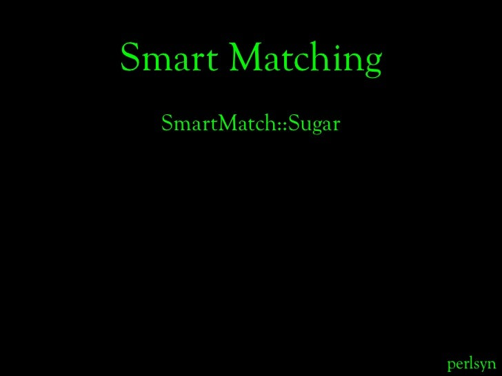 Smart Matching   SmartMatch::Sugar                           perlsyn