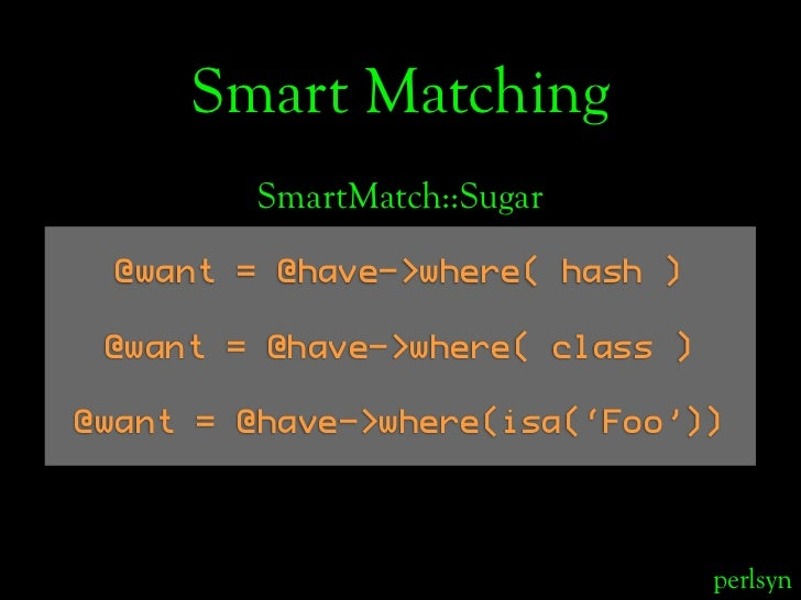 Smart Matching         SmartMatch::Sugar   @want = @have->where( hash )   @want = @have->where( class )  @want = @have->wh...