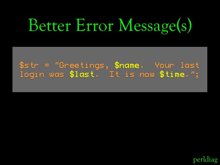 "Better Error Message(s)  $str = ""Greetings, $name. Your last login was $last. It is now $time."";                          ..."