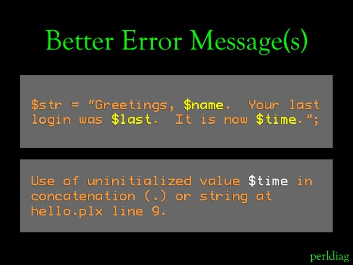 """Better Error Message(s)  $str = """"Greetings, $name. Your last login was $last. It is now $time."""";     Use of uninitialized ..."""