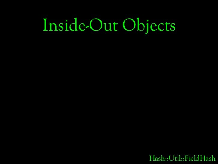 Inside-Out Objects                   Hash::Util::FieldHash