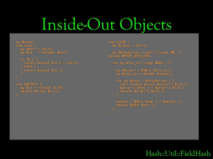 Inside-Out Objects my %size;                            sub CLONE { sub size {                             my $class = shi...