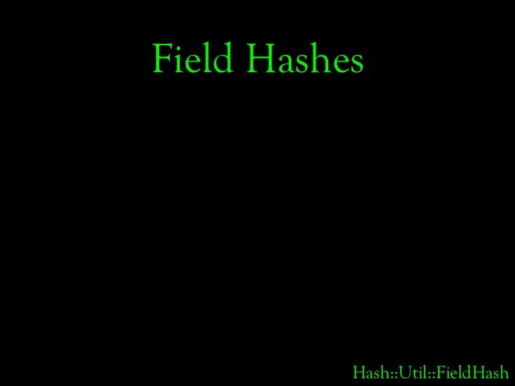 Field Hashes                Hash::Util::FieldHash