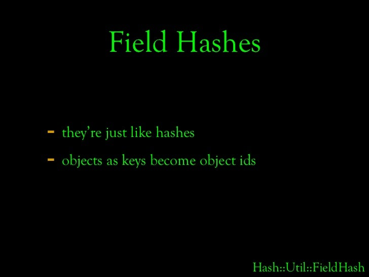 Field Hashes  - they're just like hashes - objects as keys become object ids                                      Hash::Ut...