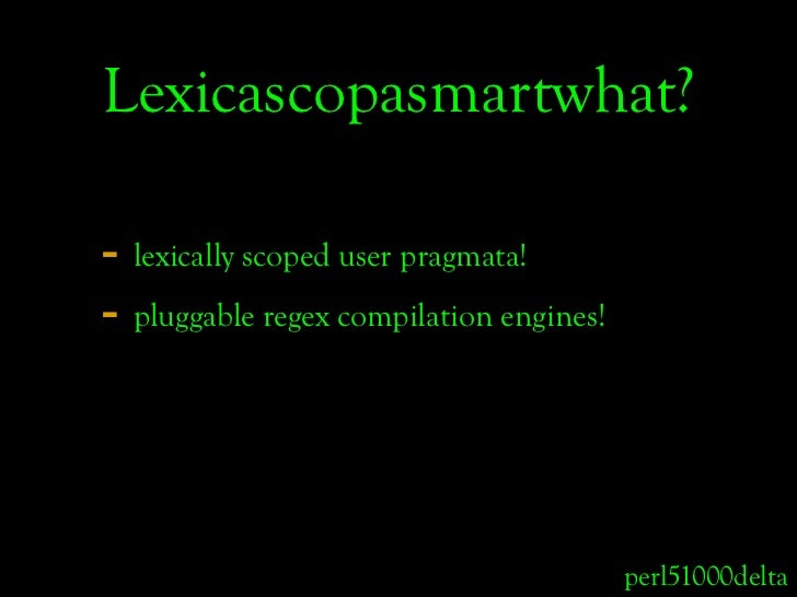 Lexicascopasmartwhat?  - lexically scoped user pragmata! - pluggable regex compilation engines!                           ...