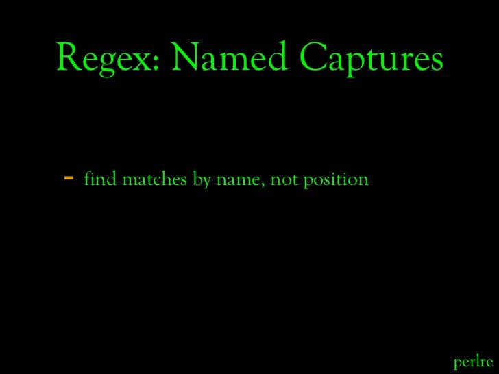 Regex: Named Captures  - find matches by name, not position                                            perlre