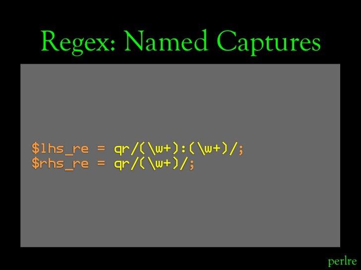 Regex: Named Captures   $lhs_re = qr/(w+):(w+)/; $rhs_re = qr/(w+)/;                                  perlre
