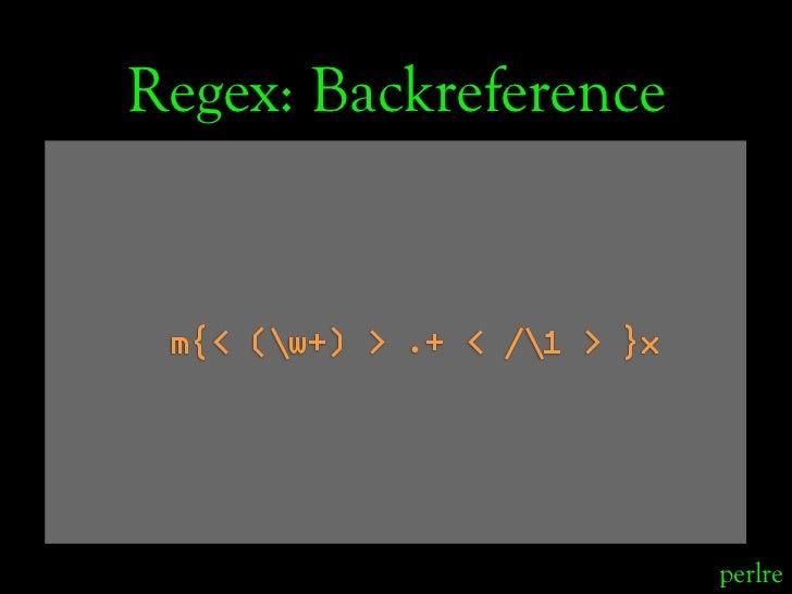 Regex: Backreference    m{< (w+) > .+ < /1 > }x                                  perlre