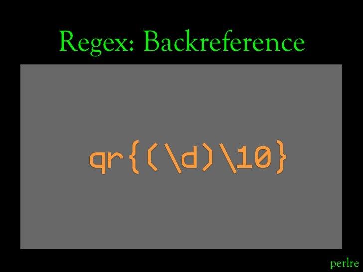 Regex: Backreference     qr{(d)10}                          perlre