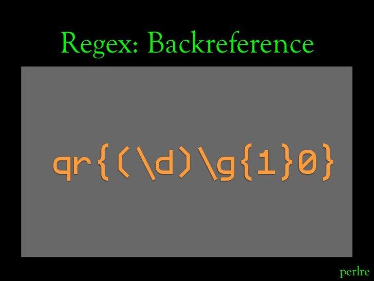 Regex: Backreference   qr{(d)g{1}0}                          perlre