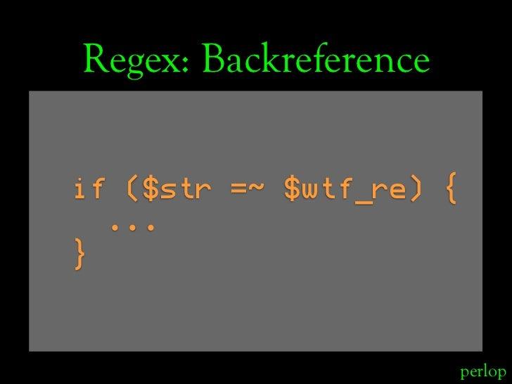 Regex: Backreference   if ($str =~ $wtf_re) {   ... }                           perlop