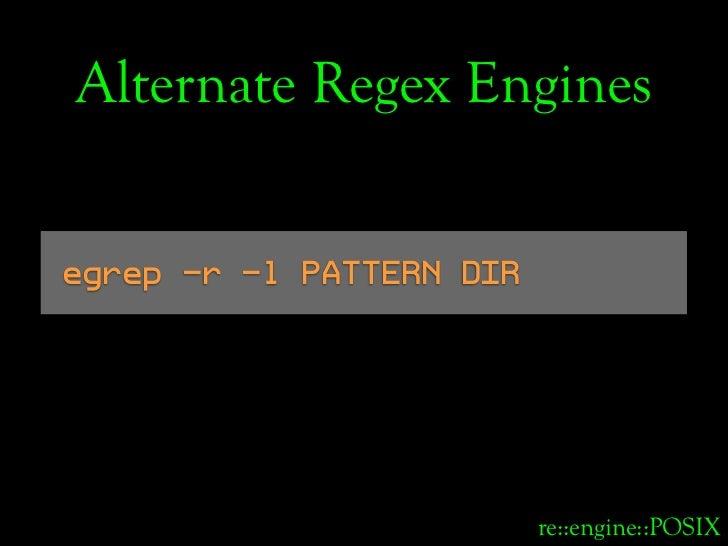 Alternate Regex Engines   egrep -r -l PATTERN DIR                               re::engine::POSIX