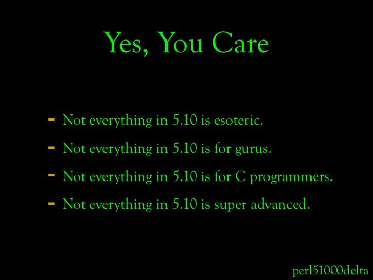 Yes, You Care  - Not everything in 5.10 is esoteric. - Not everything in 5.10 is for gurus. - Not everything in 5.10 is fo...