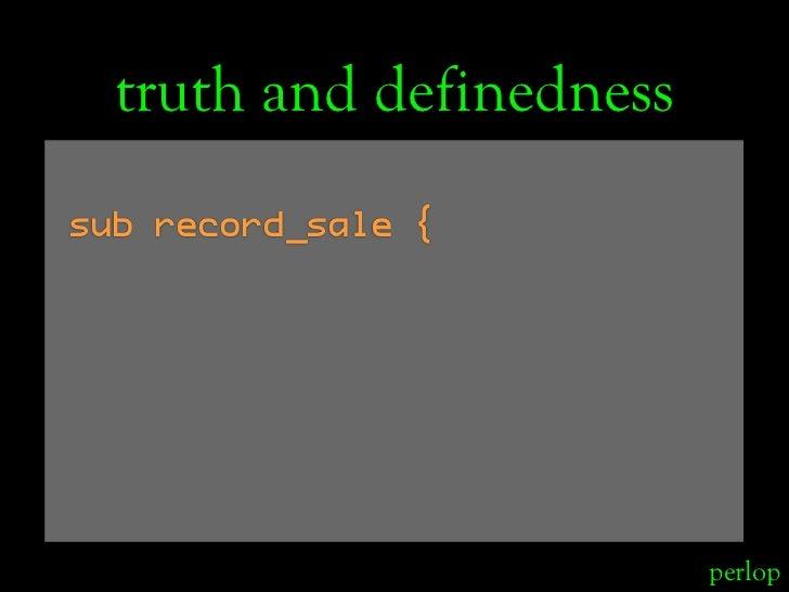 truth and definedness sub record_sale {                               perlop