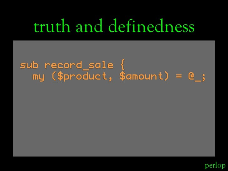 truth and definedness sub record_sale {   my ($product, $amount) = @_;                                  perlop