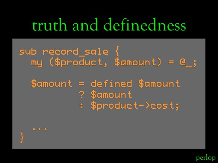 truth and definedness sub record_sale {   my ($product, $amount) = @_;      $amount = defined $amount             ? $amoun...