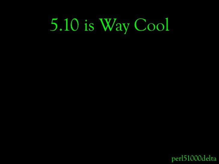 5.10 is Way Cool                        perl51000delta