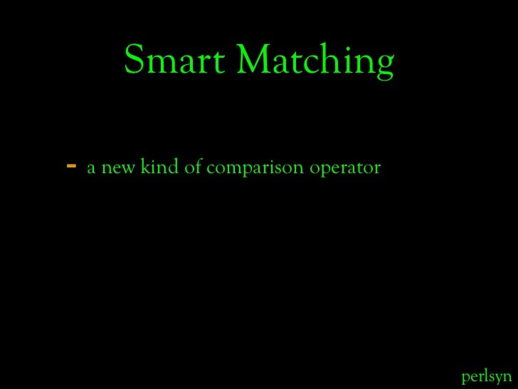 Smart Matching  - a new kind of comparison operator                                           perlsyn