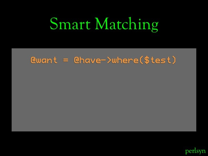 Smart Matching  @want = @have->where($test)                                   perlsyn