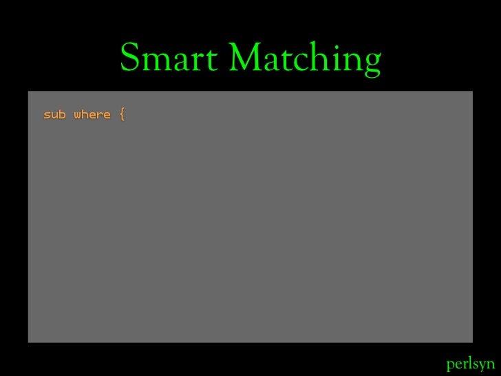 Smart Matching sub where {                                perlsyn