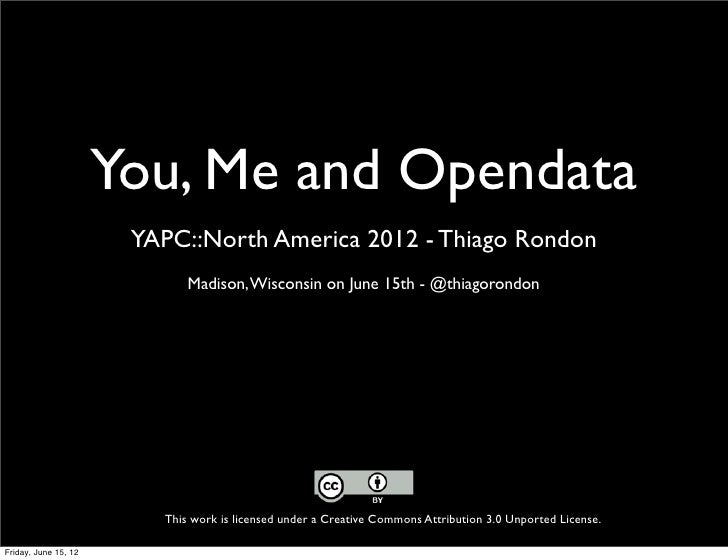 You, Me and Opendata                       YAPC::North America 2012 - Thiago Rondon                             Madison, W...