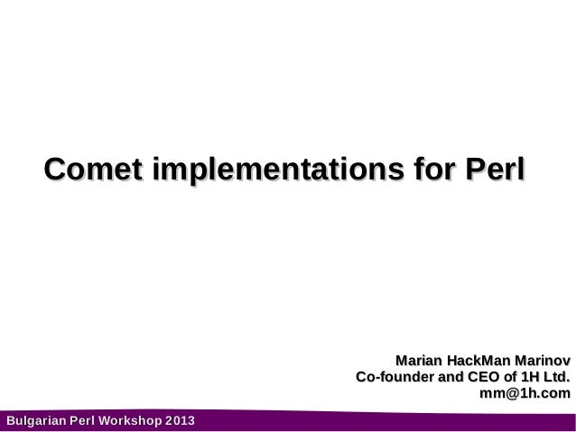 Comet implementations for Perl                                    Marian HackMan Marinov                               Co-...