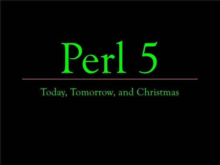 Perl 5Today, Tomorrow, and Christmas