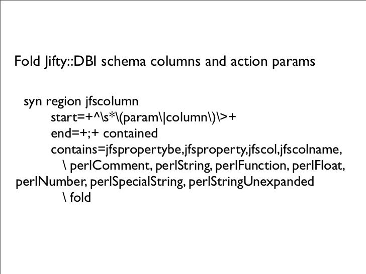 :nmap <C-c><C-c> :!perl -Wc %    Ctrl C      Ctrl C       let perl check current perl script syntax