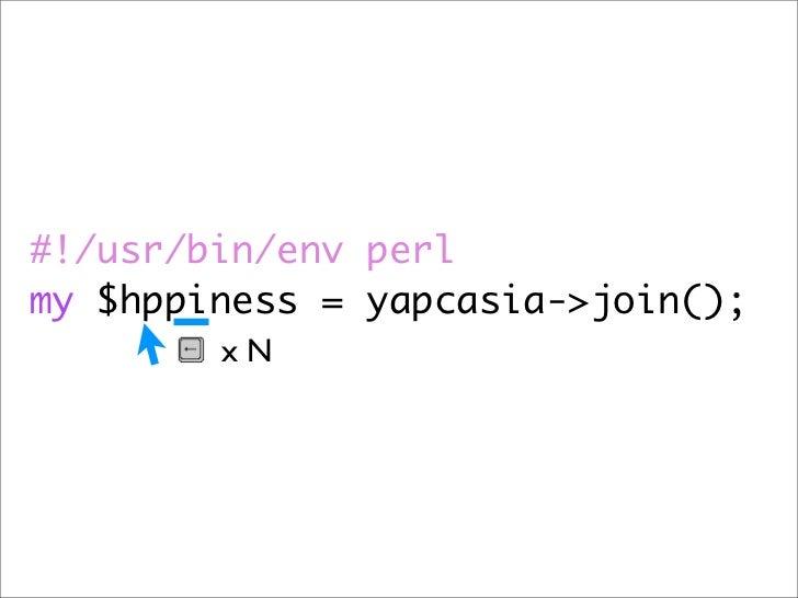 #!/usr/bin/env perl my $hppiness = yapcasia->join();         xN